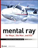 mental ray for Maya, 3ds Max, and XSI: A 3D Artist's Guide to Rendering -