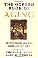 The Oxford Book of Aging: Reflections on the Journey of Life