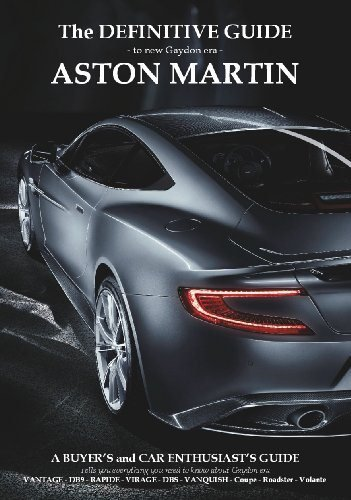 Definitive Guide to New Gaydon Era Aston Martin: A Buyer's and Enthusiast's Guide to: Vantage V8, V8 S, V12 - Coupe & Roadster. DB9 - DBS - Virage Coupe & Volante, New Vanquish, Rapide/S and DB11