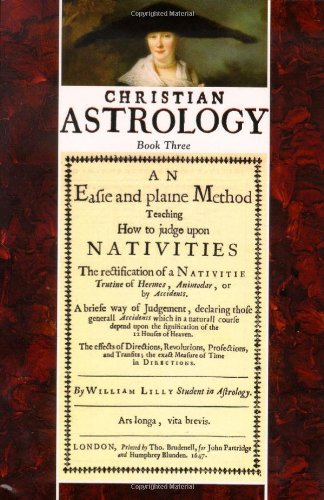 Christian Astrology, Book 3: An Easie And Plaine Method Teaching How to Judge upon Nativities