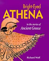 Bright-eyed Athena: Stories from Ancient Greece (Looking at Greek myths & legends)