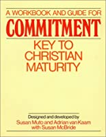 A Workbook and Guide for Commitment: Key to Christian Maturity