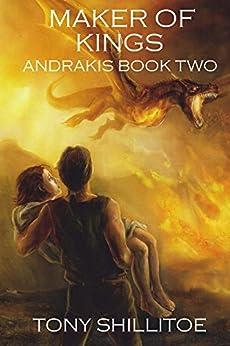 Maker of Kings: Andrakis Book Two (The Andrakis Trilogy 2) by [Shillitoe, Tony]