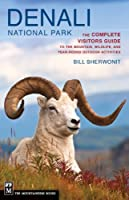 Denali National Park: The Complete Visitors Guide to the Mountain, Wildlife, and Year-round Outdoor Activites