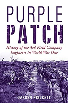 Purple Patch: History of the 3rd Field Company Engineers in World War One by [Prickett, Darren]