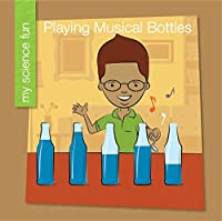 Playing Musical Bottles (My Science Fun)