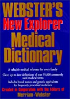 Webster's New Explorer Medical Dictionary: Created in Cooperation With the Editors of Merriam-Webster