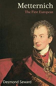 Metternich: The First European by [Seward, Desmond]