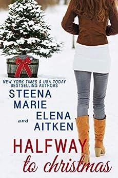 Halfway to Christmas (Halfway Series Book 3) by [Marie, Steena, Aitken, Elena]