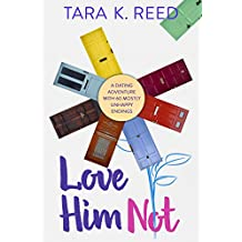 Love Him Not: A Dating Adventure with 60 Mostly Unhappy Endings