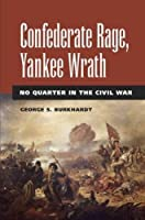 Confederate Rage, Yankee Wrath: No Quarter in the Civil War