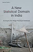 A New Statistical Domain in India: An Enquiry into Village Panchayat Databases (Agrarian Studies)