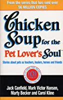 Chicken Soup For The Pet Lovers Soul: Stories about pets as teachers, healers, heroes and friends