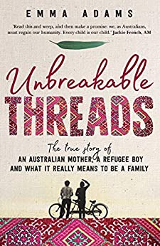 Unbreakable Threads: The true story of an Australian mother, a refugee boy and what it really means to be a family by [Adams, Emma]