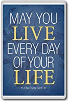 May You Live Every Day Of Your Life, Jonathan Swift - Motivational Quotes Fridge Magnet - ?????????