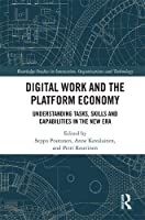 Digital Work and the Platform Economy: Understanding Tasks, Skills and Capabilities in the New Era (Routledge Studies in Innovation, Organizations and Technology)