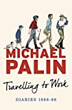 Travelling to Work: Diaries 1988-1998 (Palin Diaries 3)