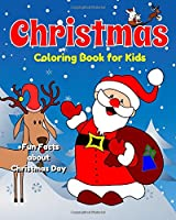 Christmas Coloring Book for Kids +fun Facts About Christmas Day (Xmas Coloring Gift for Kids)