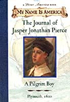 The Journal of Jasper Jonathan Pierce: A Pilgrim Boy, Plymouth, 1620 (My Name Is America)