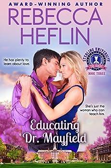 Educating Dr. Mayfield (Sterling University Book 3) by [Heflin, Rebecca]