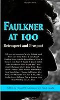 Faulkner at 100: Retrospect and Prospect: Faulkner and Yoknapatawpha, 1997 (Faulkner & Yoknapatawpha)