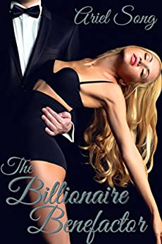 Erotic Romance: The Billionaire Benefactor by [Song, Ariel]