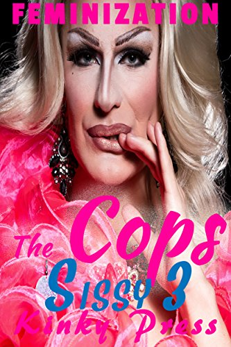 The Cop's Sissy Part 3 Some Like It Hot: Extreme Fetish Taboo Feminization Sissification (Kinky Press Sissies Book 7) (English Edition)