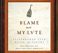 Blame Not My Lute: Elizabethan Lute Music and Poetry (2010-02-23)