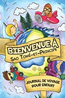 Bienvenue à Sao Tomé-et-Principe Journal de Voyage Pour Enfants: 6x9 Journaux de voyage pour enfant I Calepin à compléter et à dessiner I Cadeau parfait pour le voyage des enfants à Sao Tomé-et-Principe