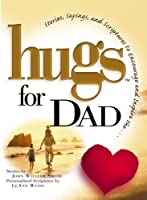 Hugs for Dad: Stories, Sayings, and Scriptures to Encourage and Inspire (Hugs Series)