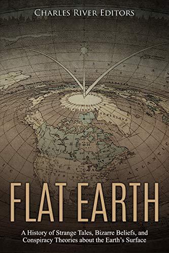 Flat Earth: A History of Stran...