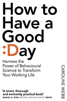 How to Have A Good Day: A Revolutionary Handbook for Work and Life by [Webb, Caroline]