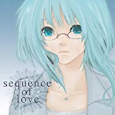 sequence of love / もうそこにはない恋のうた