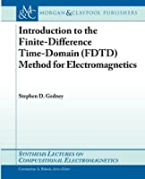 Introduction to the Finite-Difference Time-Domain (FDTD) Method for Electromagne (Synthesis Lectures on Computational Electromagnetics) by Stephen D. Gedney(2011-01-25)