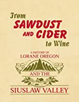 From Sawdust and Cider to Wine: A History of Lorane, Oregon and the Siuslaw Valley