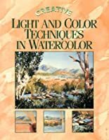 Creative Light and Color Techniques in Watercolor