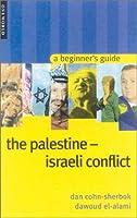 The Palestine-Israeli Conflict: A Beginner's Guide (Oneworld Beginner's Guides)