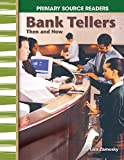 Bank Tellers Then and Now (My Community Then and Now: Primary Source Readers)