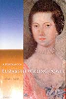 A Portrait of Elizabeth Willing Powel 1743-1830 (Transactions of the American Philosophical Society)