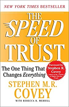The SPEED of Trust: The One Thing that Changes Everything by [Covey, Stephen M.R., Merrill, Rebecca R.]