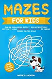 Mazes for Kids: Fun and Challenging Activity Book with Different Difficulty Levels for Kids Ages 4-6, 6-8 & 8-12 to Improve Problem Solving Skills (Mazes for Kids Workbook Game)