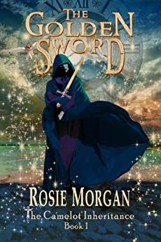 The Golden Sword (The Camelot Inheritance ~ Book 1): A mystery adventure book for children and teens aged 9 -14. by [Morgan, Rosie]