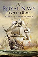 The Royal Navy: Birth of a Superpower 1793-1800