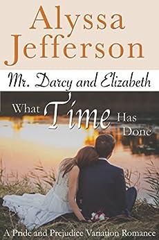 Mr. Darcy & Elizabeth: What Time Has Done: a Pride and Prejudice Variation Romance by [Jefferson, Alyssa]
