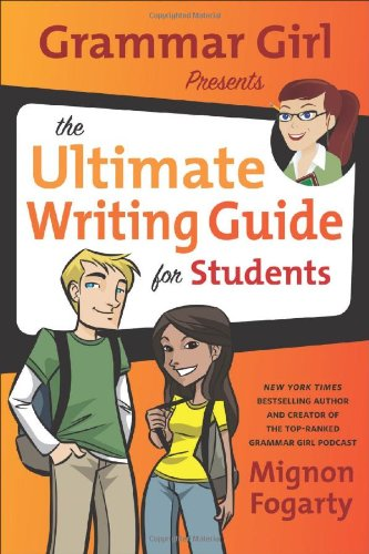 Download Grammar Girl Presents the Ultimate Writing Guide for Students (Quick & Dirty Tips) 0805089438