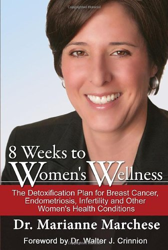 Download 8 Weeks of Women's Wellness: The Detoxification Plan for Breast Cancer, Endometriosis, Infertility and Other Women's Health Conditions 0984363556