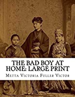 The Bad Boy at Home: Large Print