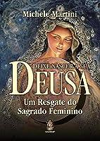 Deixe Nascer a sua Deusa: um Resgate do Sagrado Feminino (Português)