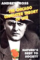 The Chicago Gangster: Theory of Life : Nature's Debt of Society