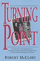Turning Point: The Inside Story of the Papal Birth Control Commission, and How Humanae Vitae Changed the Life of Patty Crowley and the Future of the